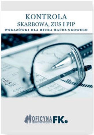 Okładka książki Kontrola Skarbowa ZUS i PIP. Wskazówki dla biura rachunkowego - stan prawny na 1 stycznia 2016