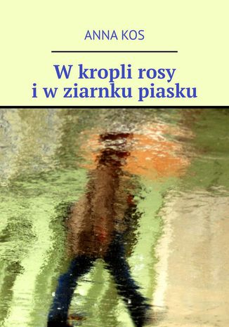 Okładka książki/ebooka W kropli rosy i w ziarnku piasku