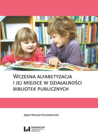 Okładka książki/ebooka Wczesna alfabetyzacja i jej miejsce w działalności bibliotek publicznych