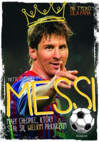 Okładka książki/ebooka Messi. Mały chłopiec, który stał się wielkim piłkarzem