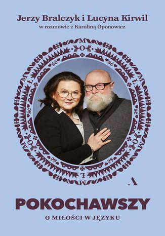 Okładka książki/ebooka Pokochawszy: O miłości w języku. Jerzy Bralczyk i Lucyna Kirwil w rozmowie z Karoliną Oponowicz