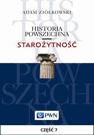 Okładka książki/ebooka Historia powszechna. Starożytność. Część 7. Epoka hellenistyczna i imperialna republika rzymska (327/323-30)