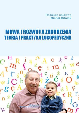 Okładka książki/ebooka Mowa i rozwój a zaburzenia. Teoria i praktyka logopedyczna