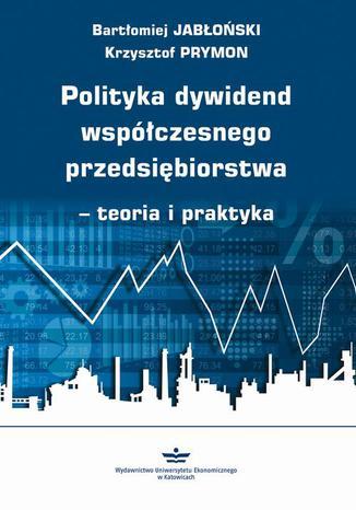 Okładka książki/ebooka Polityka dywidend współczesnego przedsiębiorstwa - teoria i praktyka
