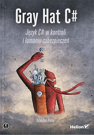 Okładka książki/ebooka Gray Hat C#. Język C# w kontroli i łamaniu zabezpieczeń