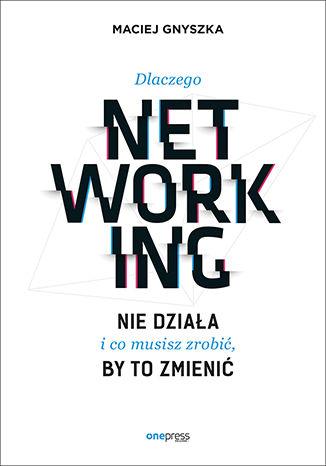Okładka książki/ebooka Dlaczego networking nie działa i co musisz zrobić, by to zmienić