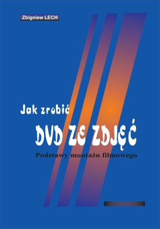 Okładka książki/ebooka Jak zrobić DVD ze zdjęć. Podstawy montażu filmowego