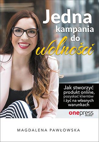 Okładka książki Jedna kampania do wolności. Jak stworzyć produkt online, pozyskać klientów i żyć na własnych warunkach