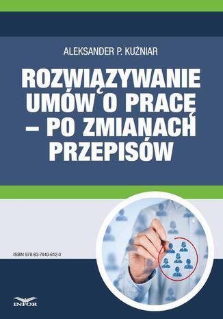 Okładka książki/ebooka Rozwiązywanie umów o pracę  po zmianach przepisów