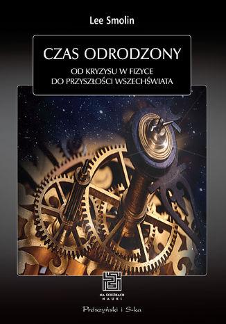 Okładka książki/ebooka Czas odrodzony. Od kryzysu w fizyce do przyszłości Wszechświata