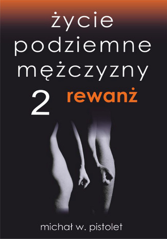 Okładka książki/ebooka Życie podziemne mężczyzny 2. Rewanż
