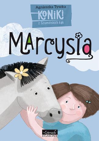 Okładka książki/ebooka Marcysia. Koniki z Szumińskich łąk