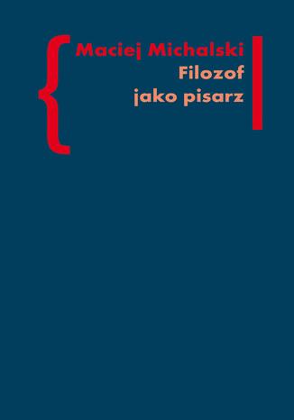 Okładka książki/ebooka Filozof jako pisarz. Kołakowski - Skarga - Tischner