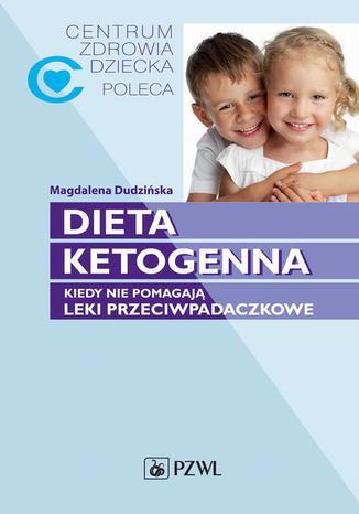 Okładka książki/ebooka Dieta ketogenna. Kiedy nie pomagają leki przeciwpadaczkowe