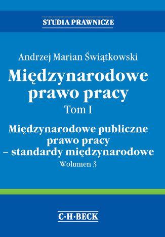 Okładka książki/ebooka Międzynarodowe prawo pracy. Tom I. Międzynarodowe publiczne prawo pracy - standardy międzynarodowe. Wolumen 3