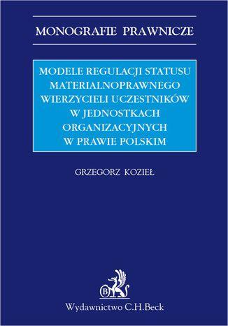 Okładka książki/ebooka Modele regulacji statusu materialnoprawnego wierzycieli uczestników w jednostkach organizacyjnych w prawie polskim