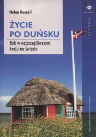 Okładka książki/ebooka Życie po duńsku. Rok w najszczęśliwszym kraju na świecie