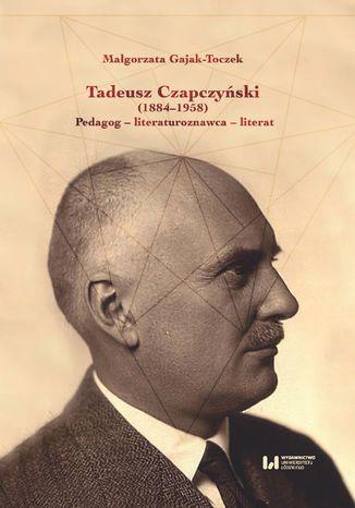 Okładka książki/ebooka Tadeusz Czapczyński (1884-1958). Pedagog - literaturoznawca - literat