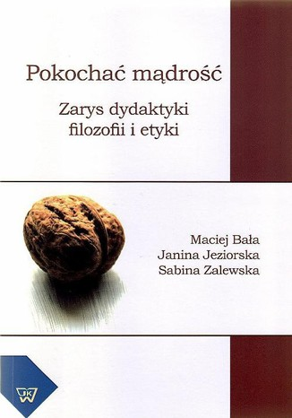 Okładka książki/ebooka Pokochać mądrość. Zarys dydaktyki filozofii i etyki
