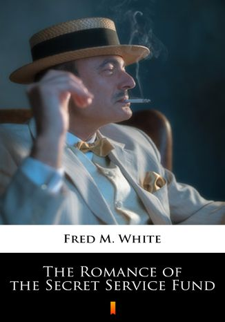 Okładka książki/ebooka The Romance of the Secret Service Fund