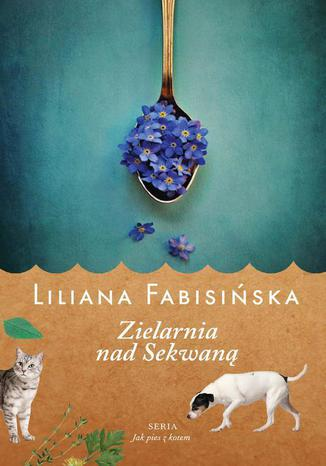 Okładka książki/ebooka Zielarnia nad Sekwaną Tom 3 Jak pies z kotem