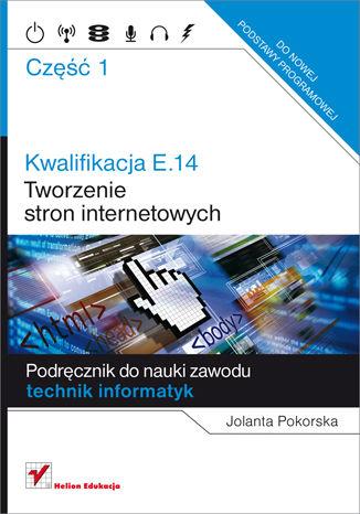Okładka książki/ebooka Kwalifikacja E.14. Część 1. Tworzenie stron internetowych