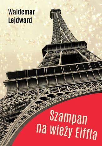 Okładka książki/ebooka Szampan na Wieży Eiffla