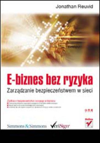 Okładka książki/ebooka E-biznes bez ryzyka. Zarządzanie bezpieczeństwem w sieci