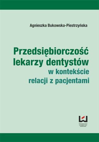 Okładka książki/ebooka Przedsiębiorczość lekarzy dentystów w kontekście relacji z pacjentami