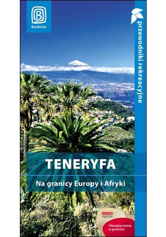 Okładka książki/ebooka Teneryfa. Na granicy Europy i Afryki. Przewodnik rekreacyjny. Wydanie 1
