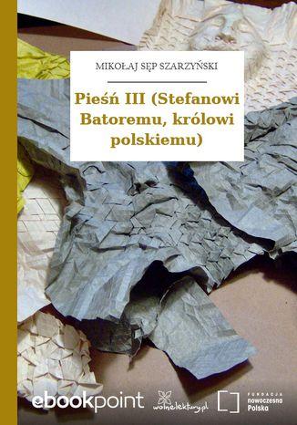 Okładka książki/ebooka Pieśń III (Stefanowi Batoremu, królowi polskiemu)
