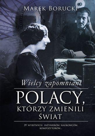 Okładka książki/ebooka Wielcy zapomniani. Polacy, którzy zmienili świat