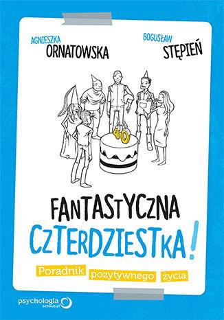 Okładka książki/ebooka Fantastyczna czterdziestka! Poradnik pozytywnego życia