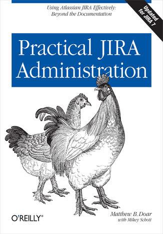 Okładka książki/ebooka Practical JIRA Administration. Using JIRA Effectively: Beyond the Documentation