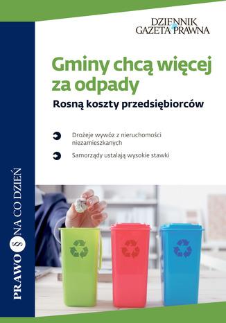 Okładka książki/ebooka Gminy chcą więcej za odpady Rosną koszty przedsiębiorców