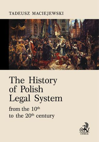 Okładka książki/ebooka The History of Polish Legal System from the 10th to the 20th century