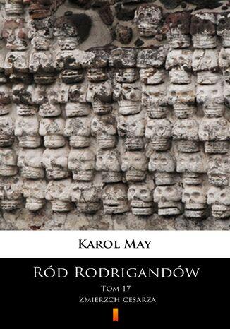 Okładka książki/ebooka Ród Rodrigandów (Tom 17). Ród Rodrigandów. Zmierzch cesarza