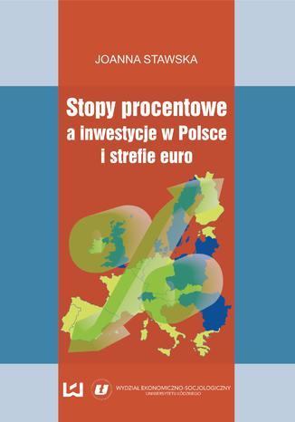 Okładka książki/ebooka Stopy procentowe a inwestycje w Polsce i strefie euro