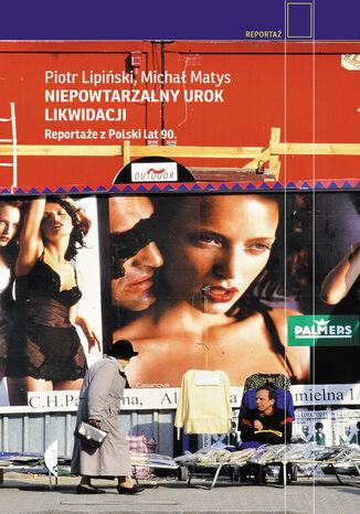 Okładka książki/ebooka Niepowtarzalny urok likwidacji. Reportaże z Polski lat 90