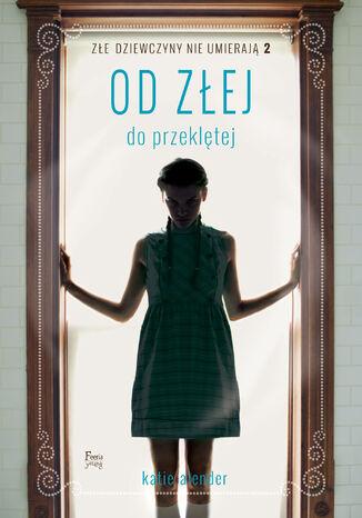 Okładka książki/ebooka Złe dziewczyny nie umierają (Tom 2). Od złej do przeklętej