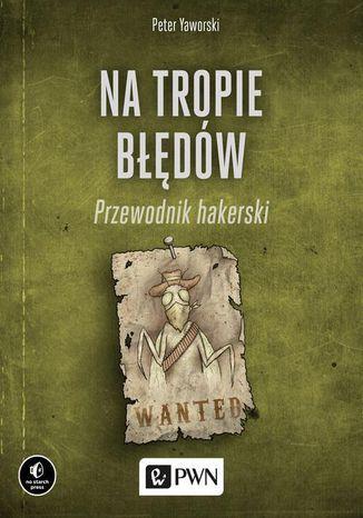 Okładka książki/ebooka Na tropie błędów. Przewodnik hakerski
