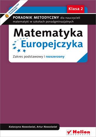 Okładka książki/ebooka Matematyka Europejczyka. Poradnik metodyczny dla nauczycieli matematyki w szkołach ponadgimnazjalnych. Zakres podstawowy i rozszerzony. Klasa 2