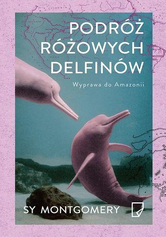 Okładka książki/ebooka Podróż różowych delfinów EKO Wyprawa do Amazonii