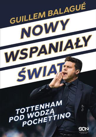 Okładka książki/ebooka Nowy wspaniały świat. Tottenham pod wodzą Pochettino