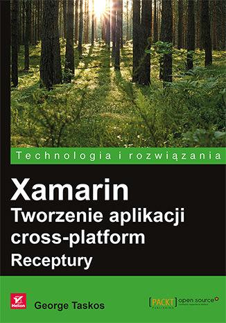 Okładka książki/ebooka Xamarin. Tworzenie aplikacji cross-platform. Receptury