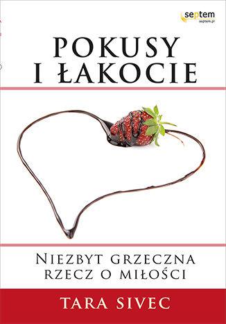 Okładka książki Pokusy i łakocie. Niezbyt grzeczna rzecz o miłości