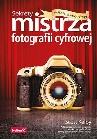 Okładka książki/ebooka Sekrety mistrza fotografii cyfrowej. Najlepsze wskazówki