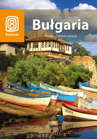 Okładka książki Bułgaria. Pejzaż słońcem pisany (wydanie III)