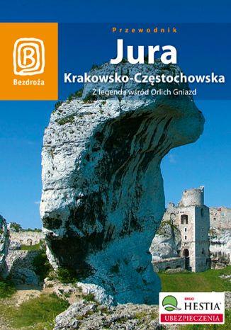 Okładka książki/ebooka Jura Krakowsko - Częstochowska. Z legendą wśród Orlich Gniazd. Wydanie 2