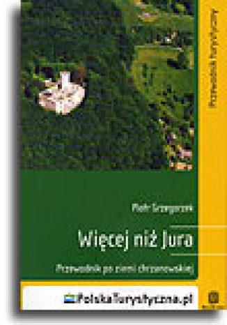 Okładka książki/ebooka Więcej niż Jura. Przewodnik po Ziemi Chrzanowskiej. Wydanie 1